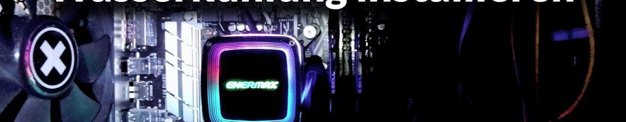 Enermax-Aquafusion-Gaming-PC-Wasserkühlung-installieren